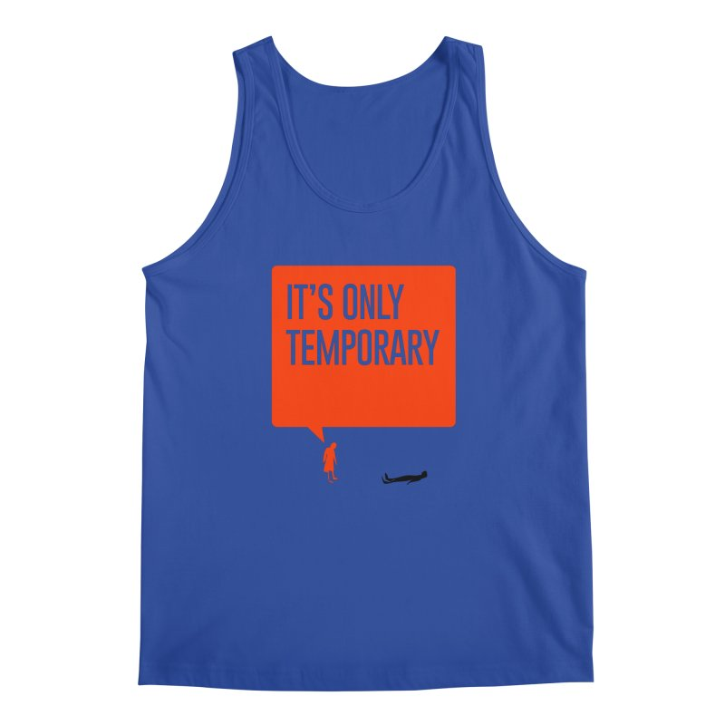 It's Only Temporary Men's Regular Tank by Baddassery