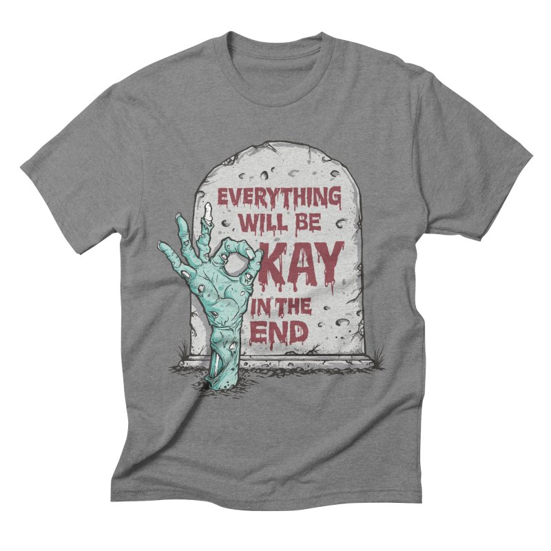 in the end Men's Triblend T-shirt by badbasilisk's Artist Shop