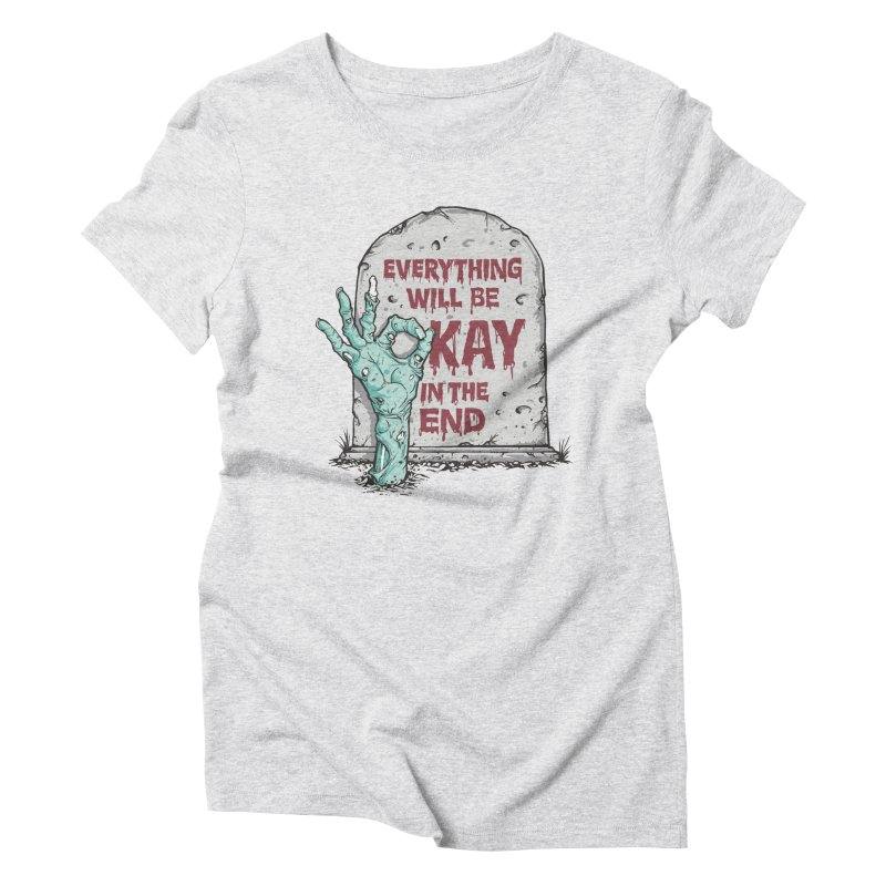 in the end Women's Triblend T-Shirt by badbasilisk's Artist Shop