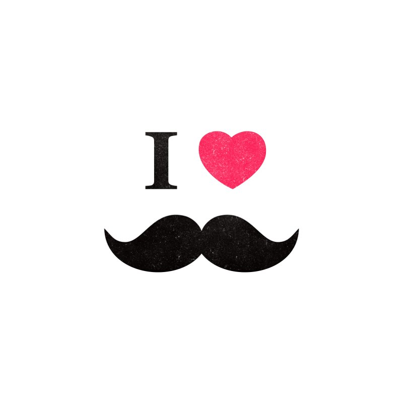 I love mustache! by Badbugs's Artist Shop