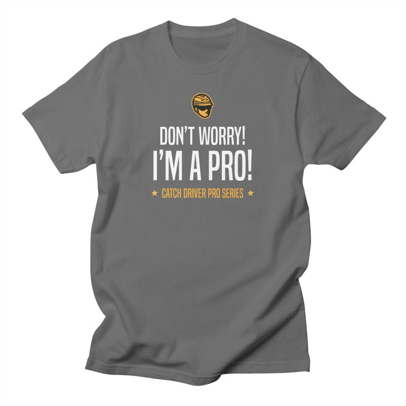 Don't Worry I'm a Pro - Catch Driver Pro Series Men's T-Shirt by Bad Jump Games Merch Shop