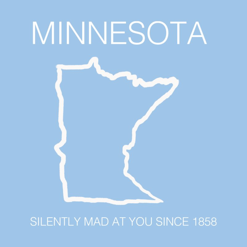 Minnesota - Silently mad at you since 1858 by badlydrawnstates's Artist Shop