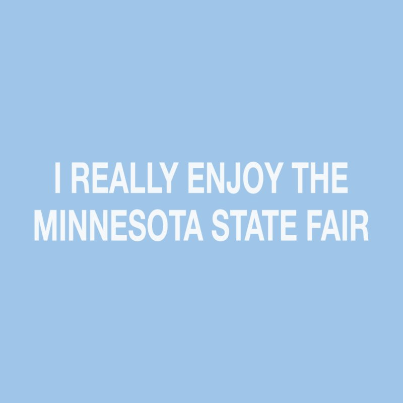 I Really Enjoy The Minnesota State Fair.  by badlydrawnstates's Artist Shop