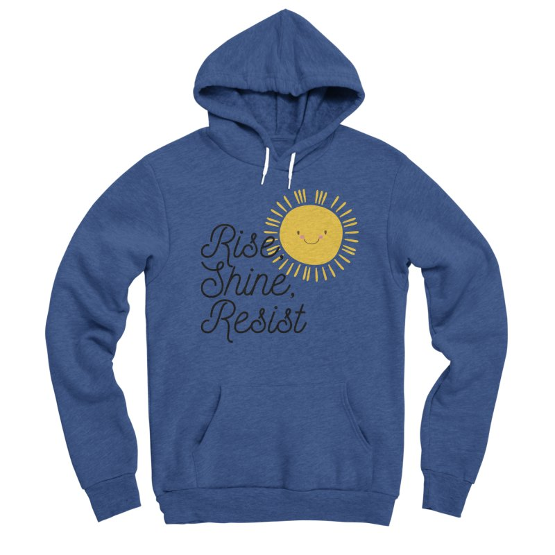 Rise Shine Resist Women's Pullover Hoody by BadNewsB