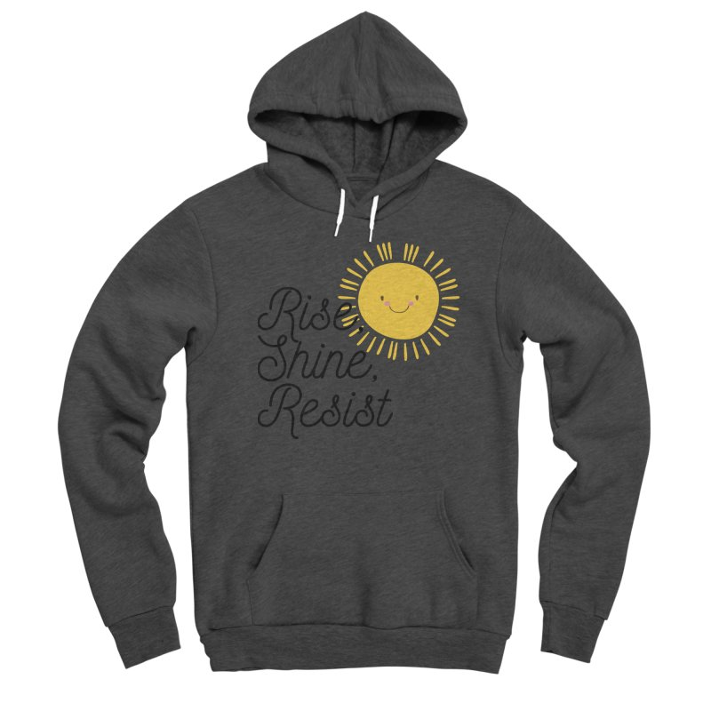 Rise Shine Resist Men's Pullover Hoody by BadNewsB