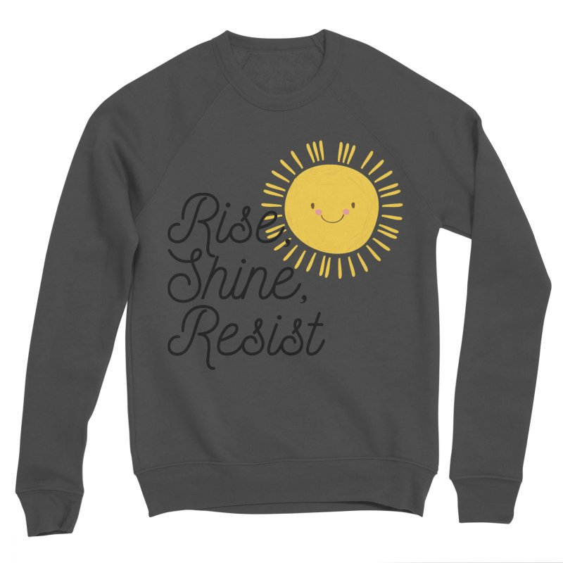 Rise Shine Resist Women's Sweatshirt by BadNewsB