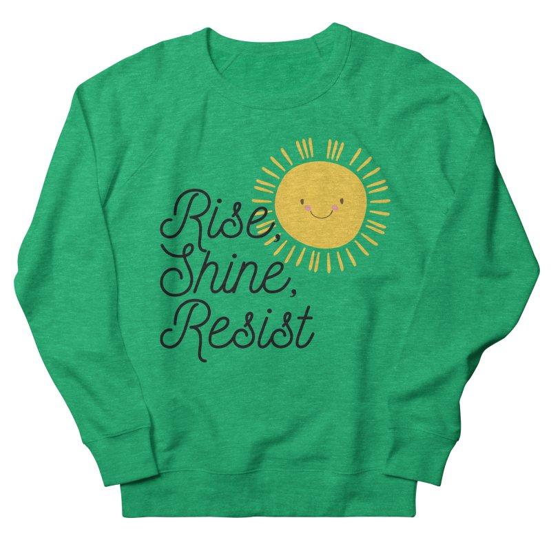 Rise Shine Resist Women's Sweatshirt by BadNewsB