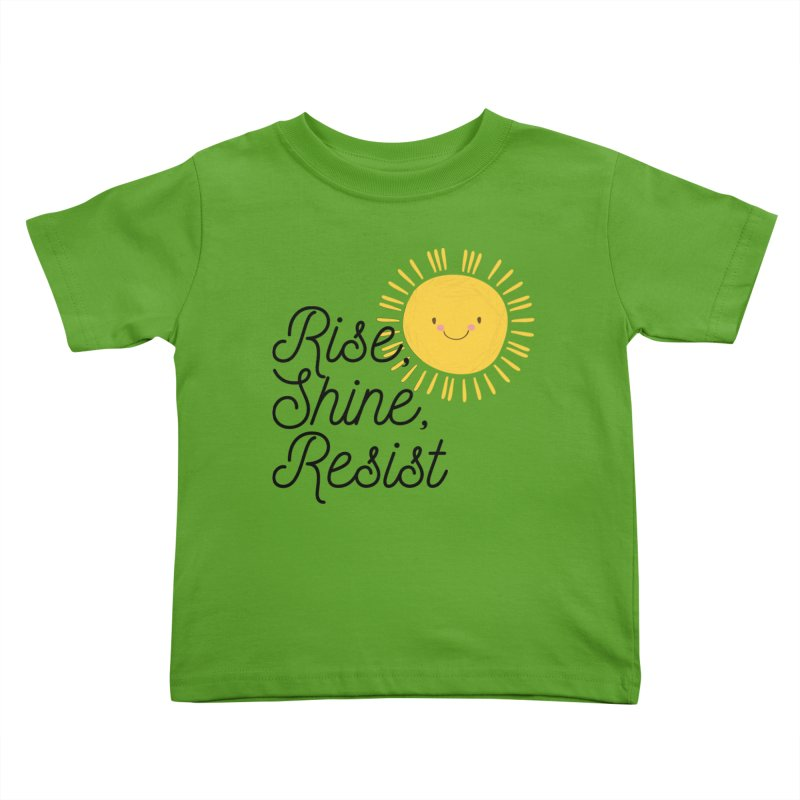 Rise Shine Resist Kids Toddler T-Shirt by BadNewsB