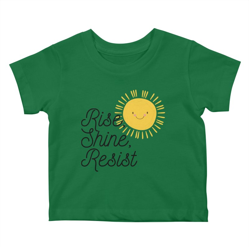 Rise Shine Resist Kids Baby T-Shirt by BadNewsB