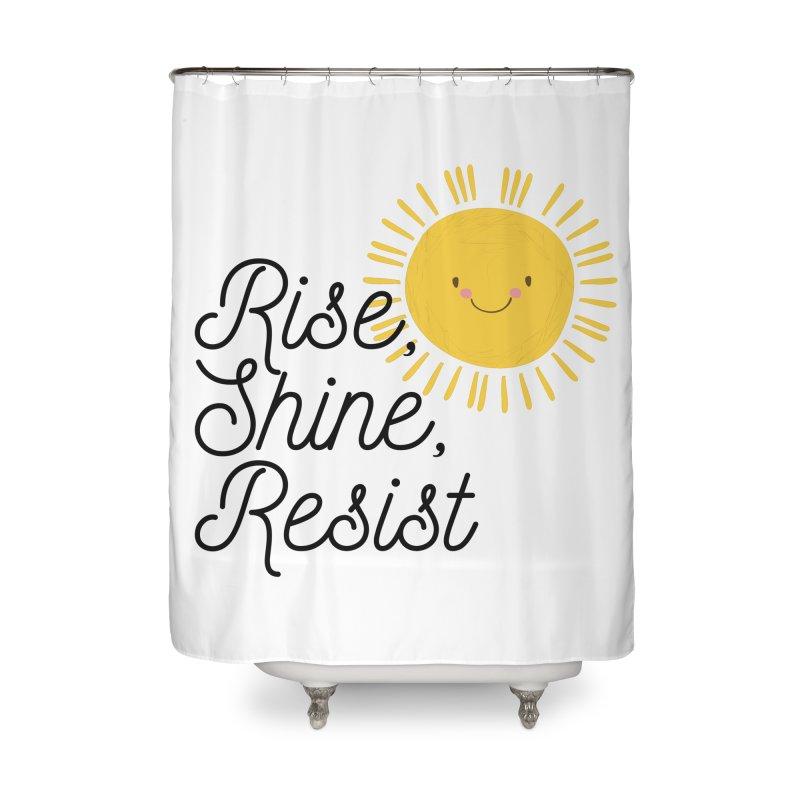 Rise Shine Resist Home Shower Curtain by BadNewsB