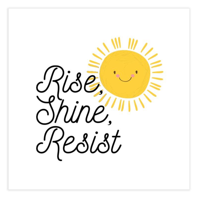 Rise Shine Resist Home Fine Art Print by BadNewsB