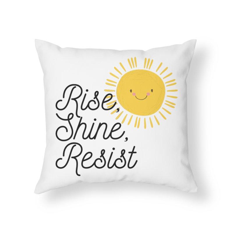 Rise Shine Resist Home Throw Pillow by BadNewsB