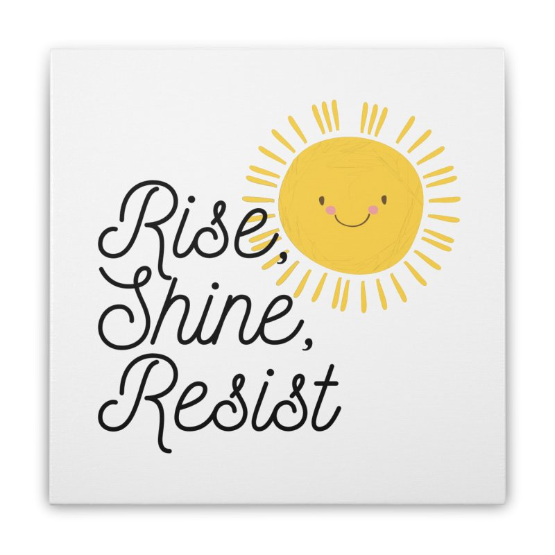 Rise Shine Resist Home Stretched Canvas by BadNewsB
