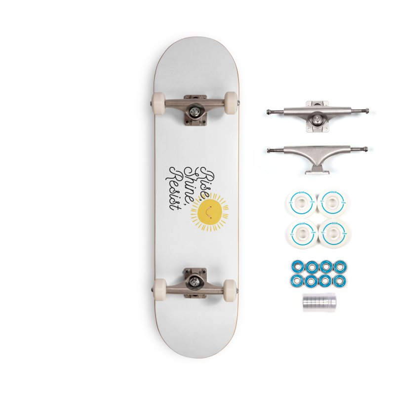 Rise Shine Resist Accessories Skateboard by BadNewsB