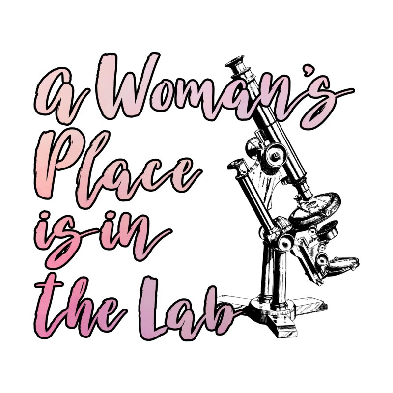 A Woman's Place is in the Lab Men's T-Shirt by BadNewsB
