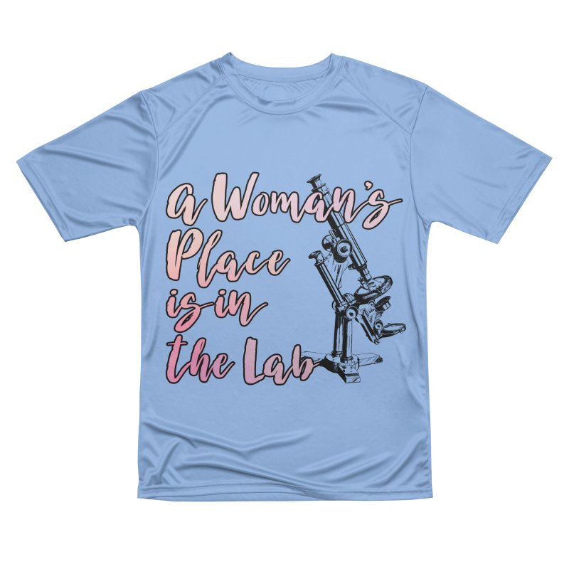 A Woman's Place is in the Lab Women's T-Shirt by BadNewsB
