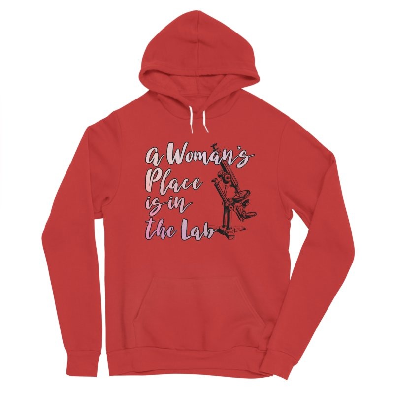 A Woman's Place is in the Lab Women's Pullover Hoody by BadNewsB