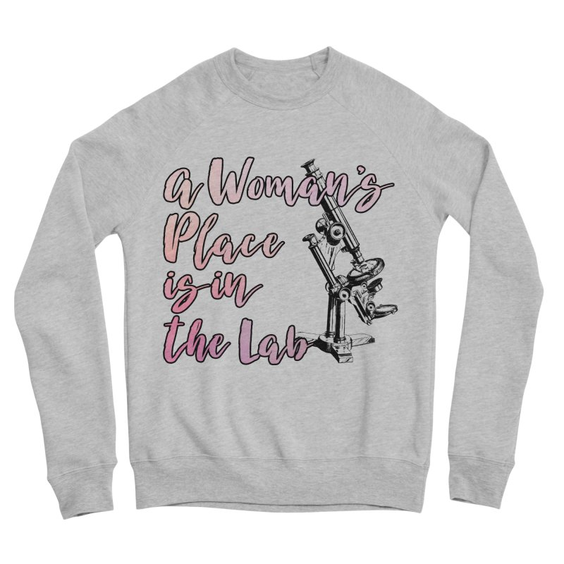 A Woman's Place is in the Lab Men's Sweatshirt by BadNewsB