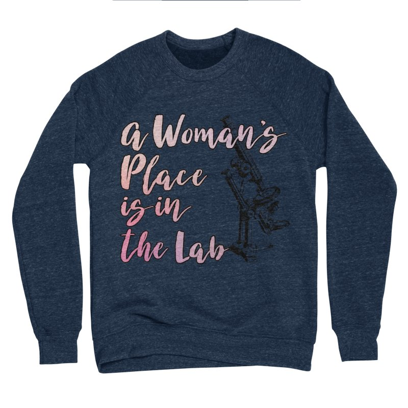 A Woman's Place is in the Lab Women's Sweatshirt by BadNewsB