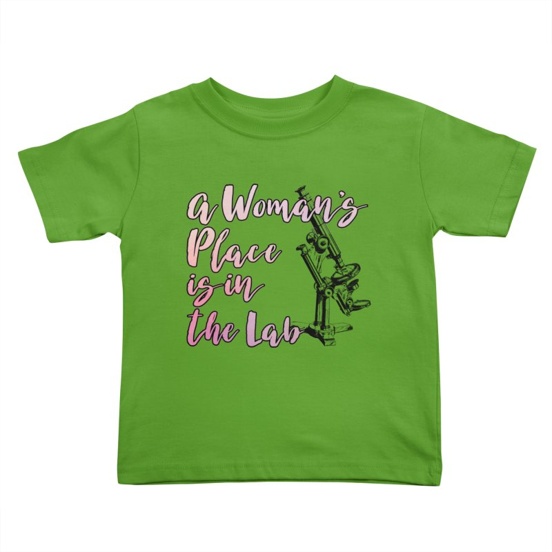 A Woman's Place is in the Lab Kids Toddler T-Shirt by BadNewsB
