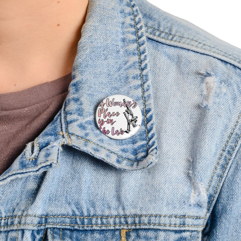A Woman's Place is in the Lab Accessories Button by BadNewsB