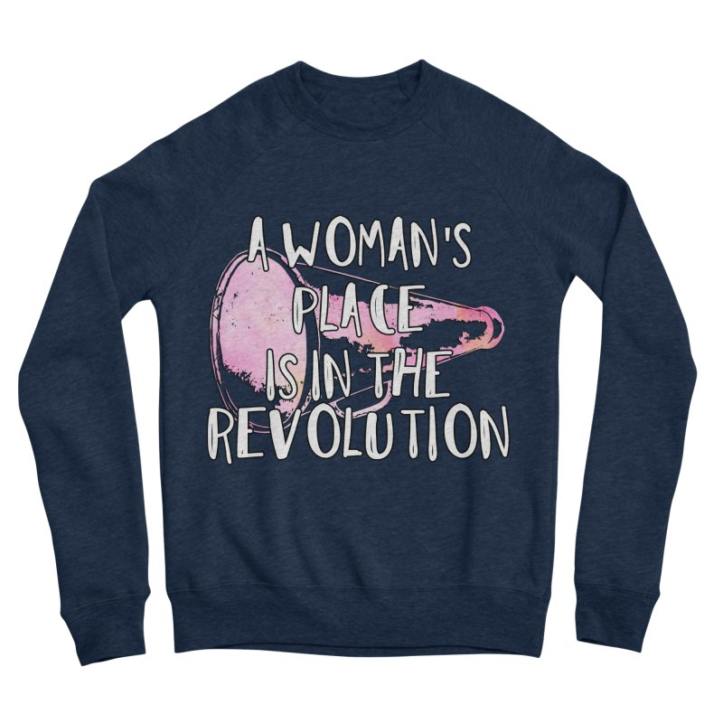A Woman's Place is in the Revolution Men's Sweatshirt by BadNewsB