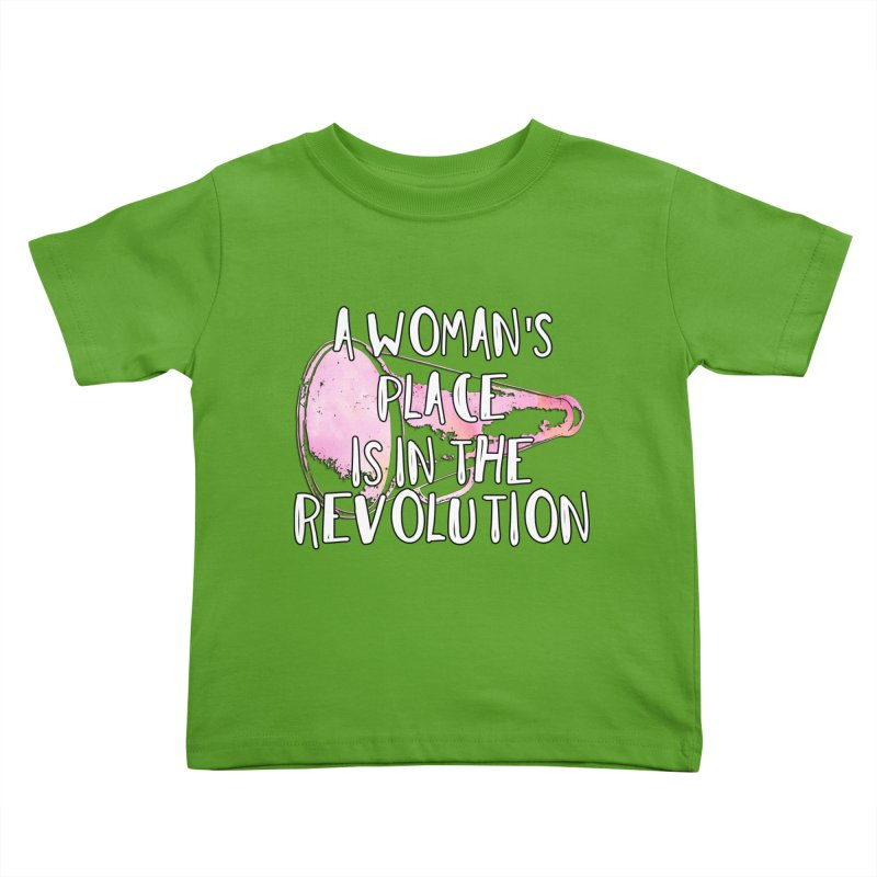 A Woman's Place is in the Revolution Kids Toddler T-Shirt by BadNewsB