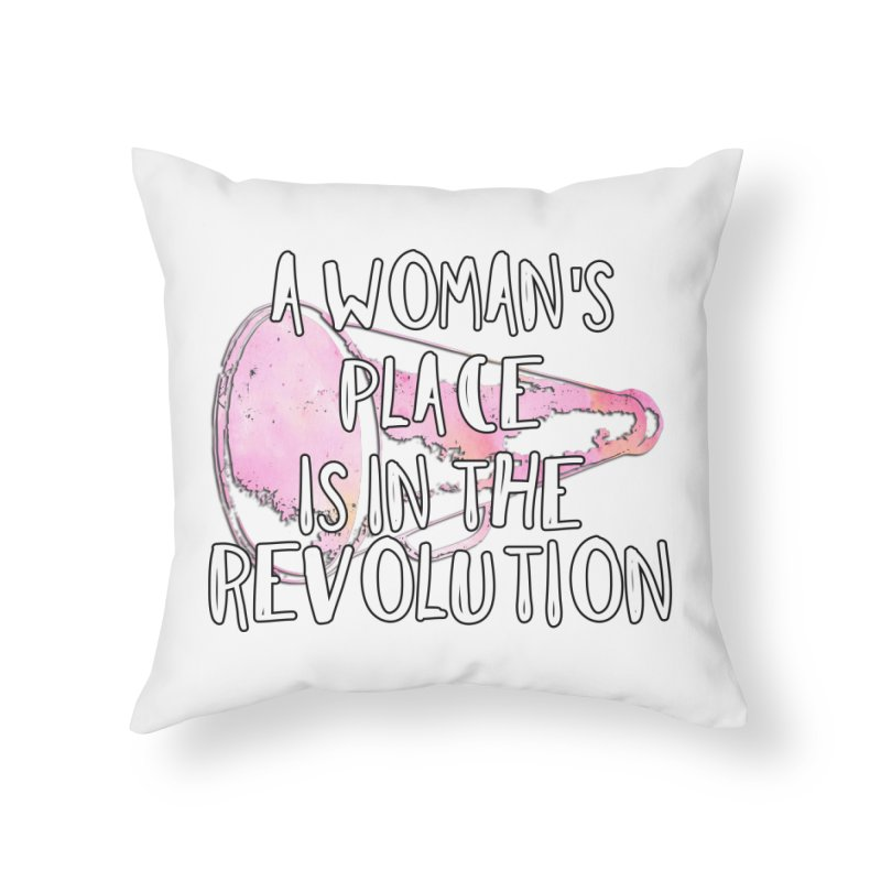 A Woman's Place is in the Revolution Home Throw Pillow by BadNewsB