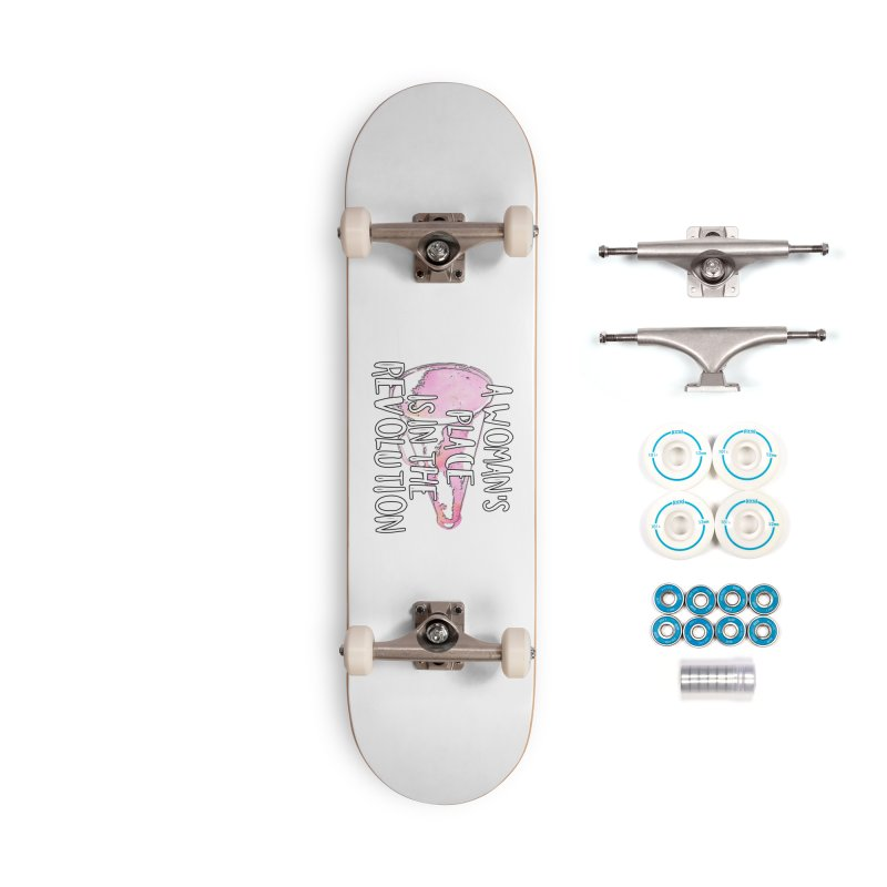 A Woman's Place is in the Revolution Accessories Skateboard by BadNewsB