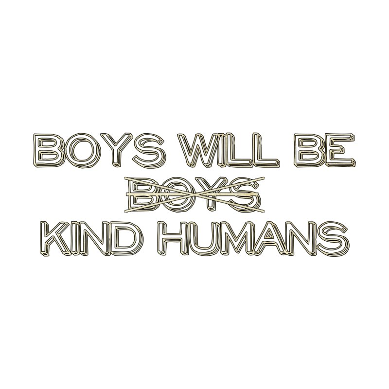 Boys will be Kind Humans Kids T-Shirt by BadNewsB