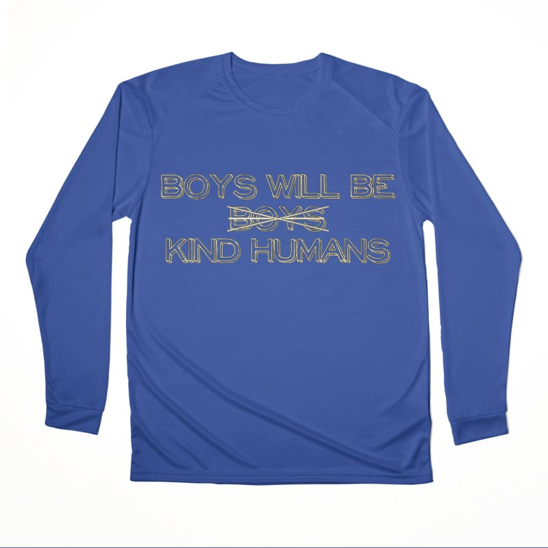 Boys will be Kind Humans Women's Longsleeve T-Shirt by BadNewsB