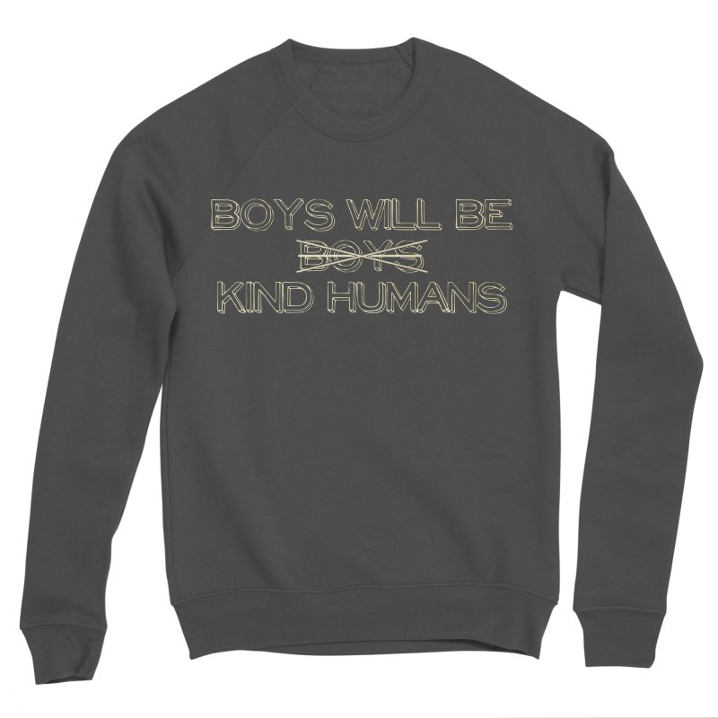 Boys will be Kind Humans Men's Sweatshirt by BadNewsB
