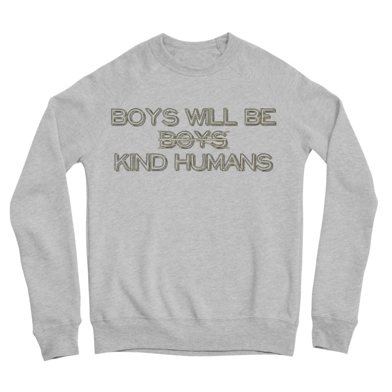 Boys will be Kind Humans Women's Sweatshirt by BadNewsB