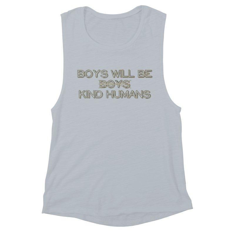Boys will be Kind Humans Women's Tank by BadNewsB