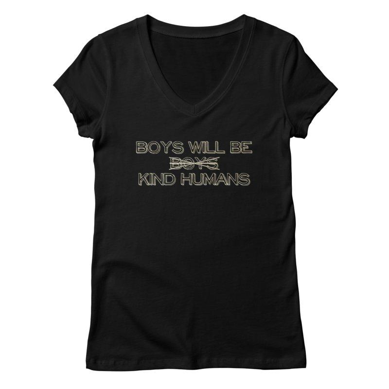 Boys will be Kind Humans Women's V-Neck by BadNewsB