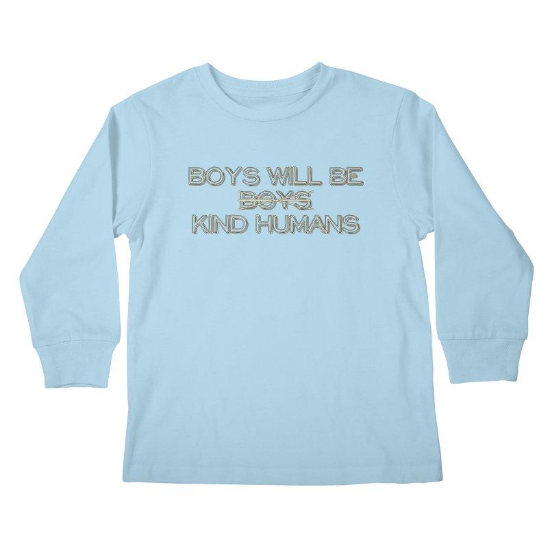 Boys will be Kind Humans Kids Longsleeve T-Shirt by BadNewsB