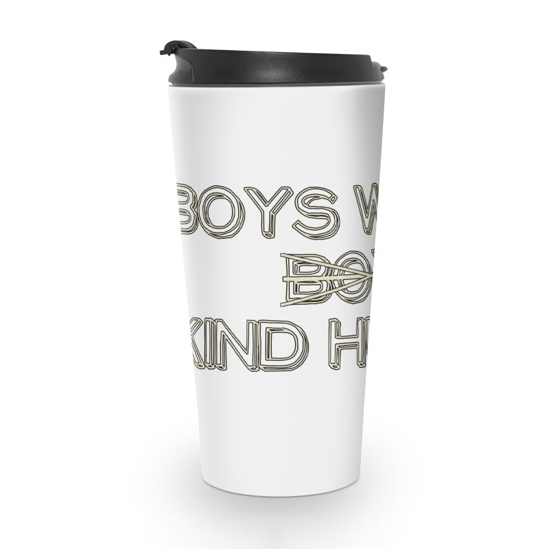 Boys will be Kind Humans Accessories Mug by BadNewsB