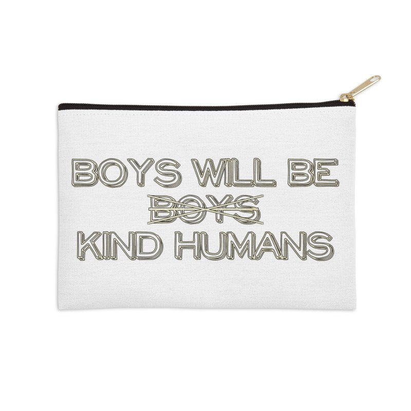 Boys will be Kind Humans Accessories Zip Pouch by BadNewsB