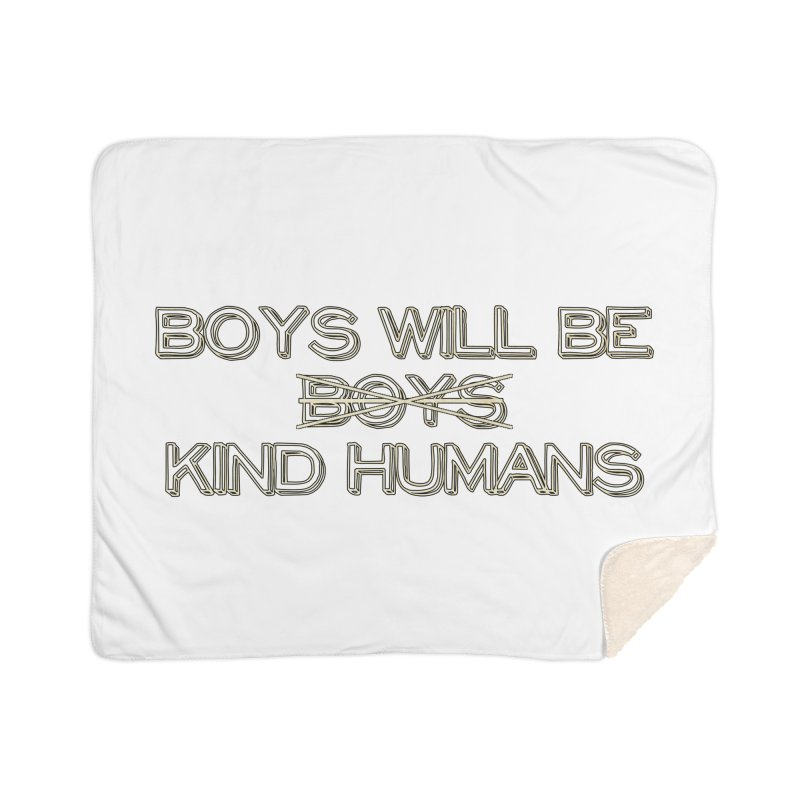 Boys will be Kind Humans Home Blanket by BadNewsB