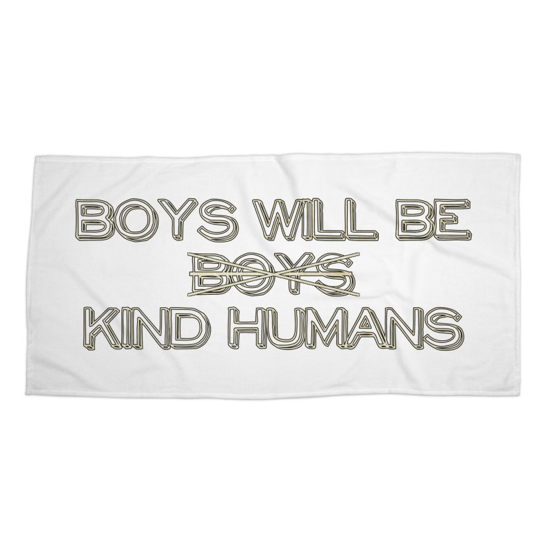 Boys will be Kind Humans Accessories Beach Towel by BadNewsB