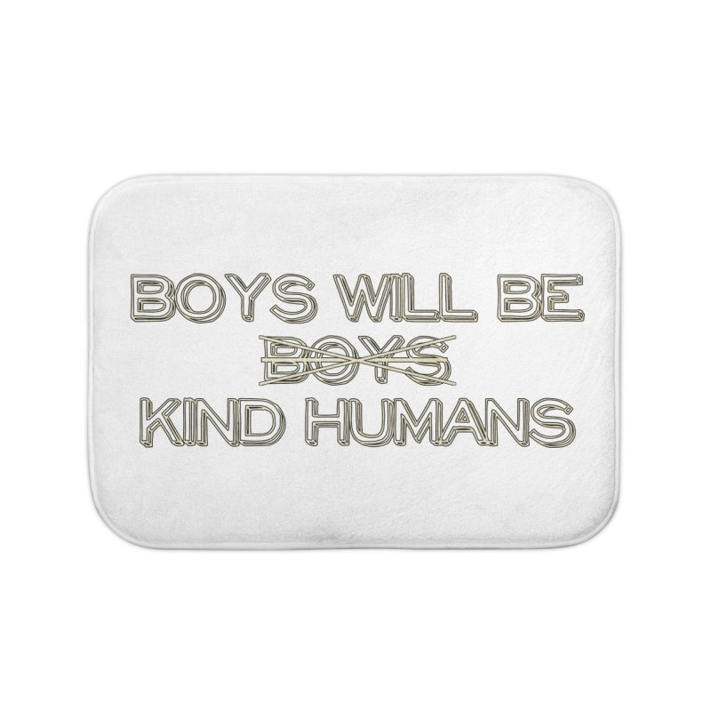 Boys will be Kind Humans Home Bath Mat by BadNewsB