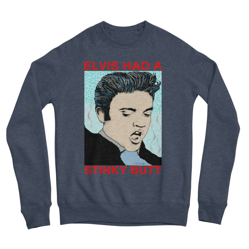 Elvis Had a Stinky Butt Women's Sponge Fleece Sweatshirt by Bad Otis Link's Artist Shop
