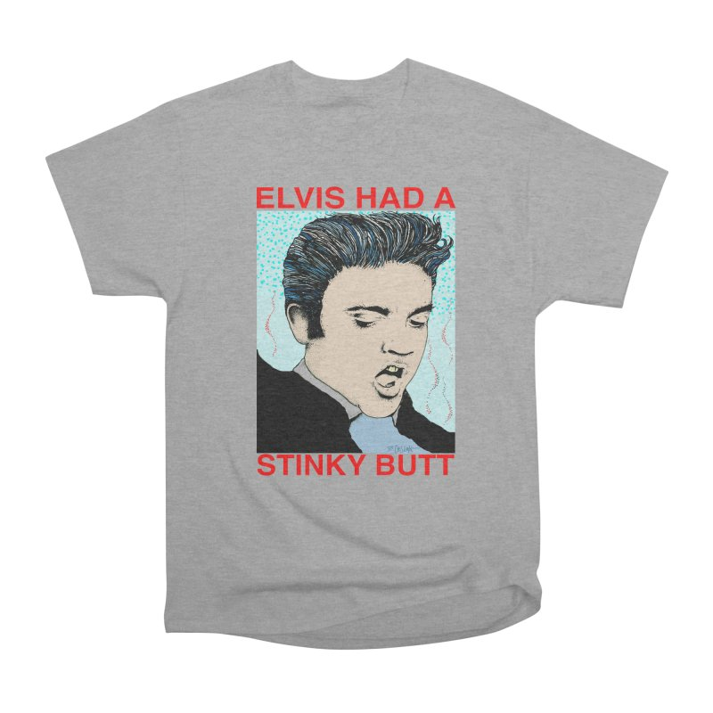 Elvis Had a Stinky Butt Women's Heavyweight Unisex T-Shirt by Bad Otis Link's Artist Shop
