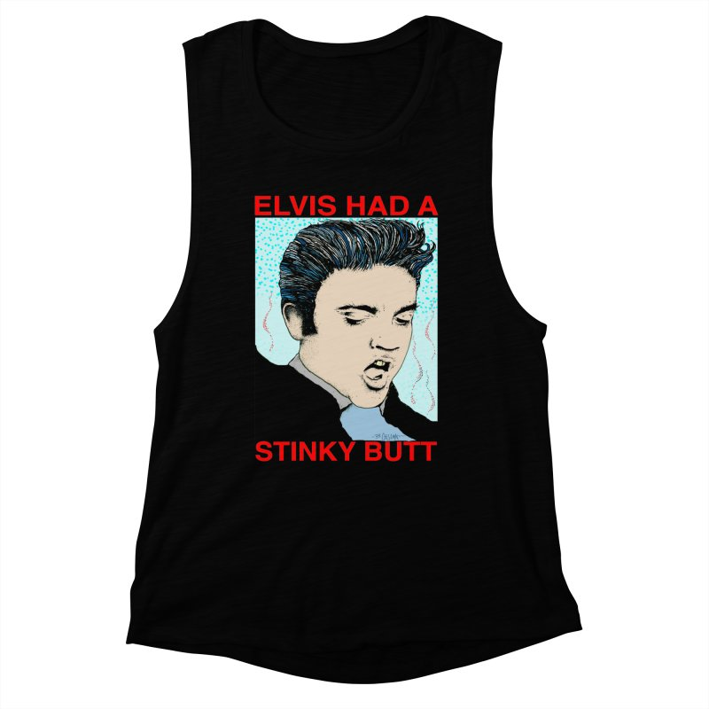 Elvis Had a Stinky Butt Women's Muscle Tank by Bad Otis Link's Artist Shop