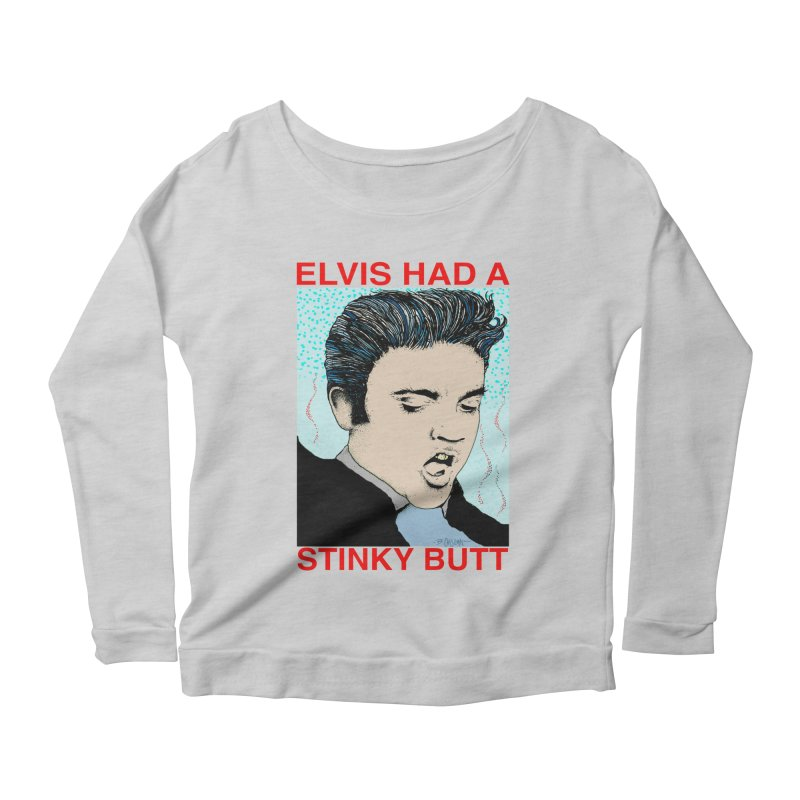 Elvis Had a Stinky Butt Women's Scoop Neck Longsleeve T-Shirt by Bad Otis Link's Artist Shop