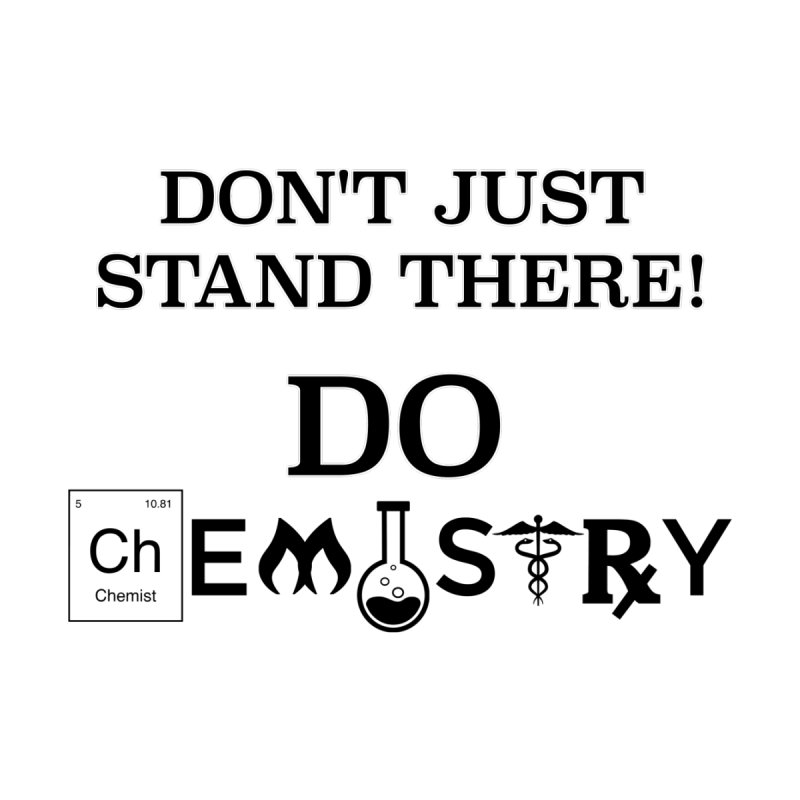 Do CHEMISTRY! by Bagayogo Tees