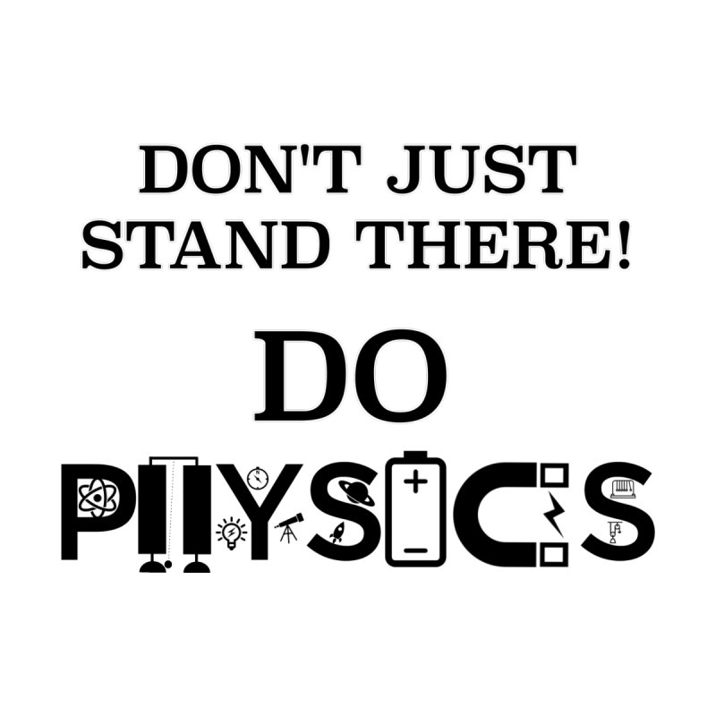 Do PHYSICS! by Bagayogo Tees