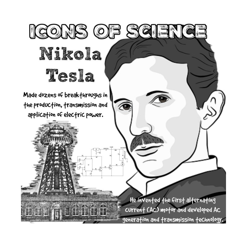 Icons of Science - Nikola Tesla by Bagayogo Tees