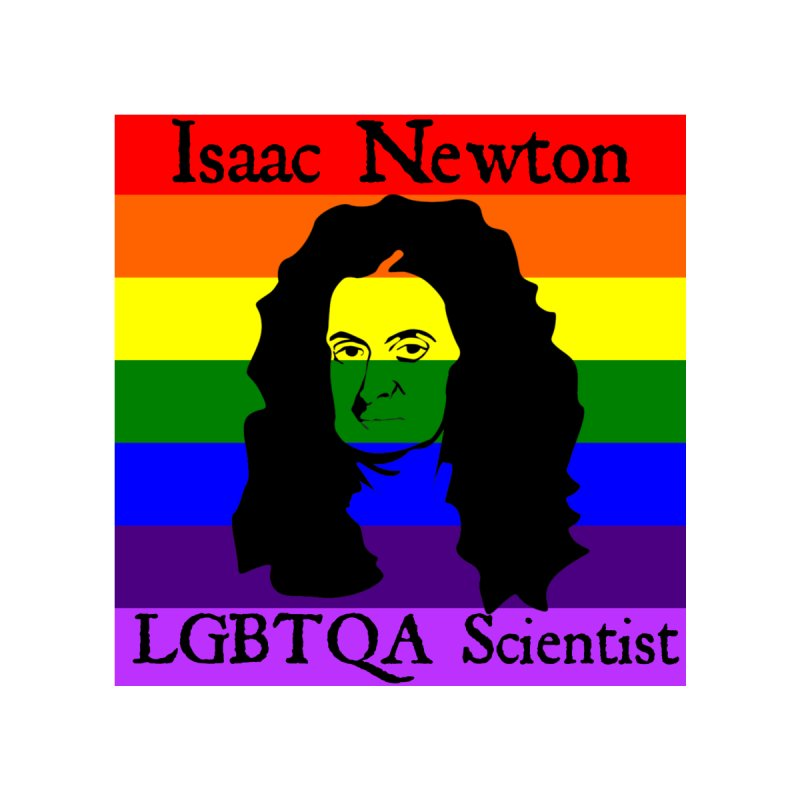 ISAAC NEWTON - LGBT scientist by Bagayogo Tees