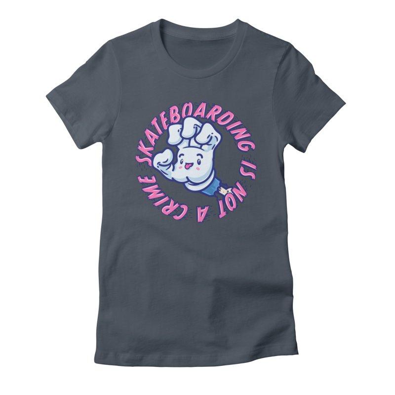Skateboarding Is Not A Crime – Grining Hand Women's T-Shirt by Bálooie's Artist Shop